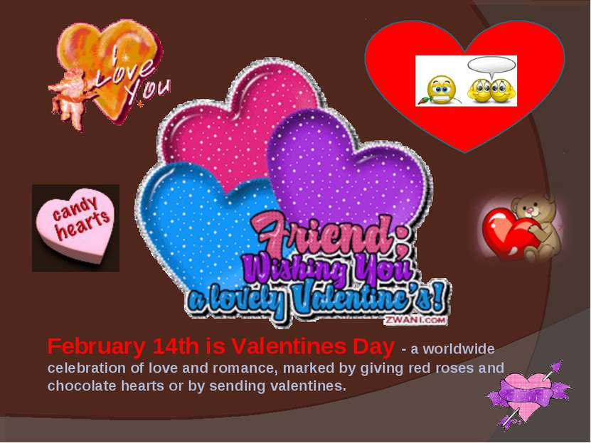 February 14th is Valentines Day - a worldwide celebration of love and romance...