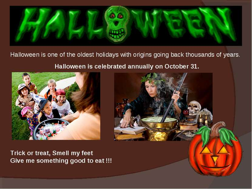 Halloween is one of the oldest holidays with origins going back thousands of ...