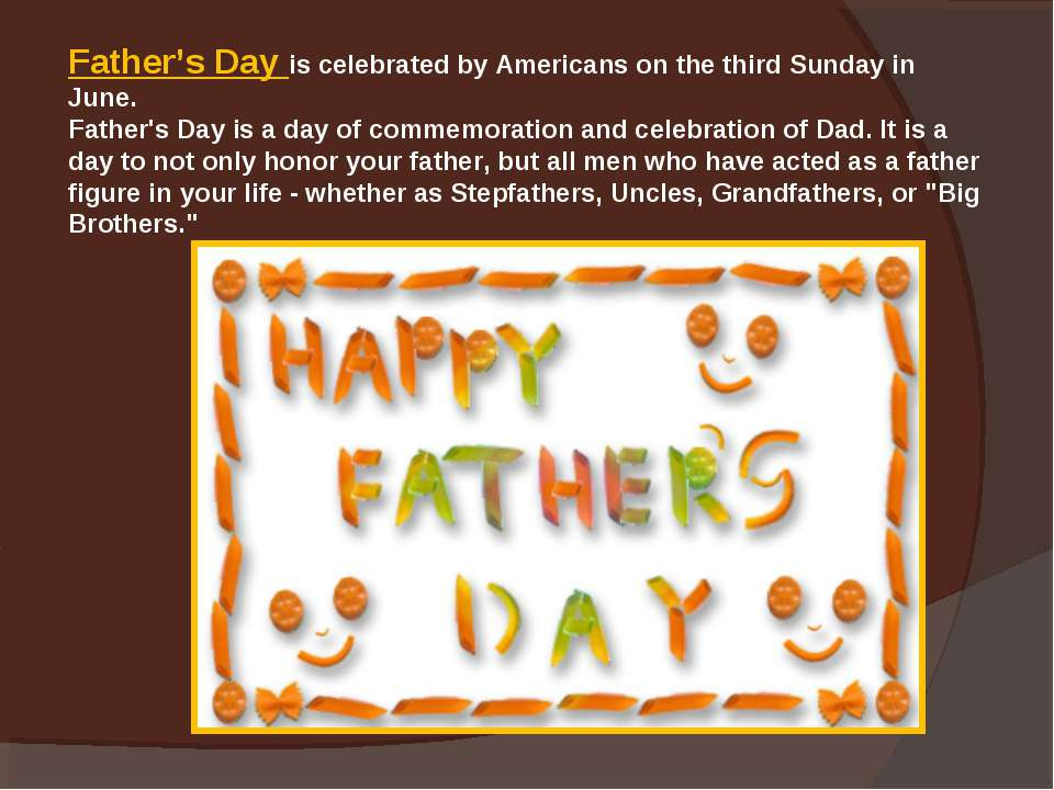 Father's Day is celebrated by Americans on the third Sunday in June. Father's...