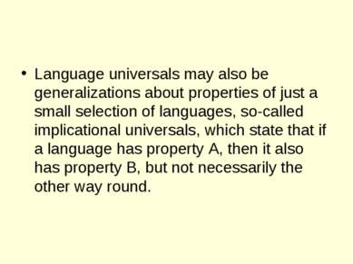 Language universals may also be generalizations about properties of just a sm...