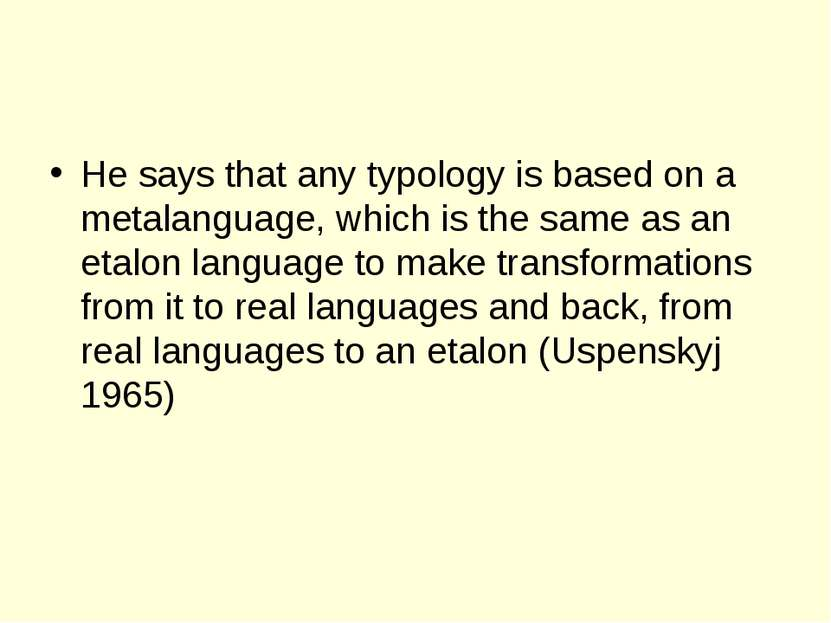 He says that any typology is based on a metalanguage, which is the same as an...