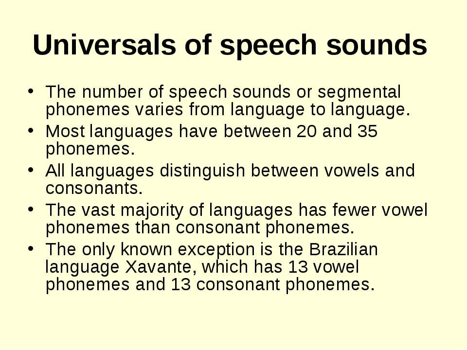 Universals of speech sounds The number of speech sounds or segmental phonemes...