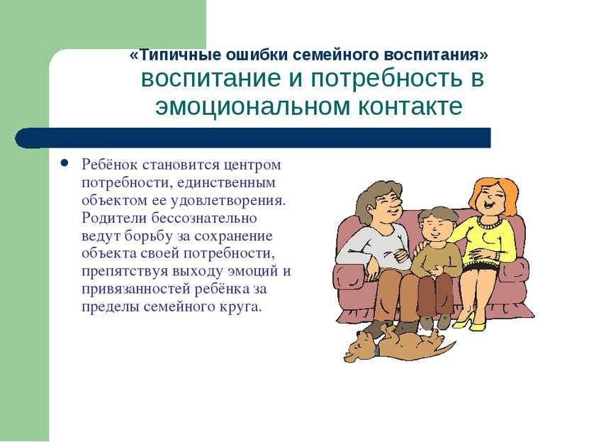 «Типичные ошибки семейного воспитания» воспитание и потребность в эмоциональн...