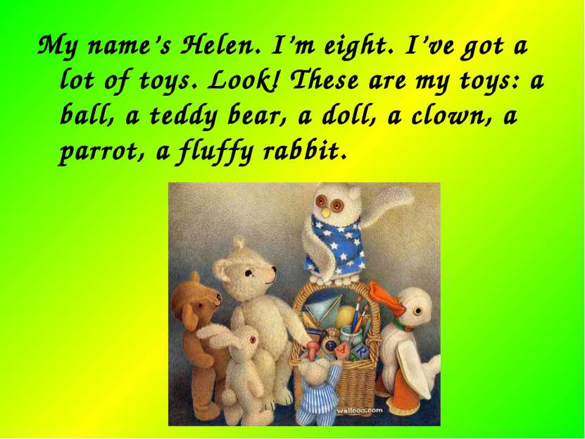 My name's Helen. I'm eight. I've got a lot of toys. Look! These are my toys: ...
