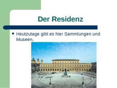 Der Residenz Heutzutage gibt es hier Sammlungen und Museen.