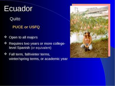 Ecuador PUCE or USFQ Quito Open to all majors Requires two years or more coll...