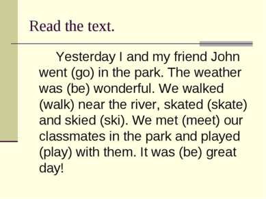 Read the text. Yesterday I and my friend John went (go) in the park. The weat...