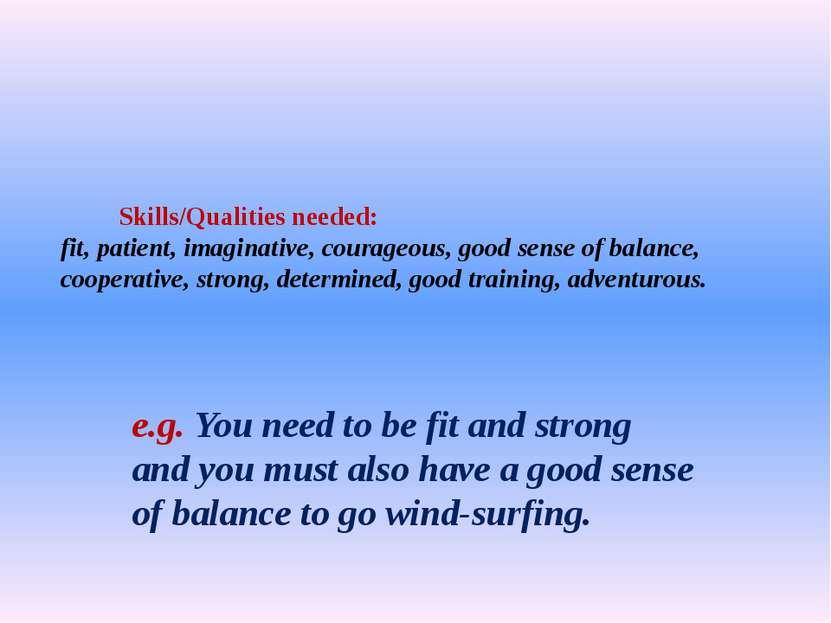 Skills/Qualities needed: fit, patient, imaginative, courageous, good sense of...