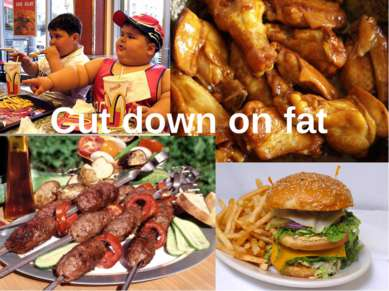 Cut down on fat