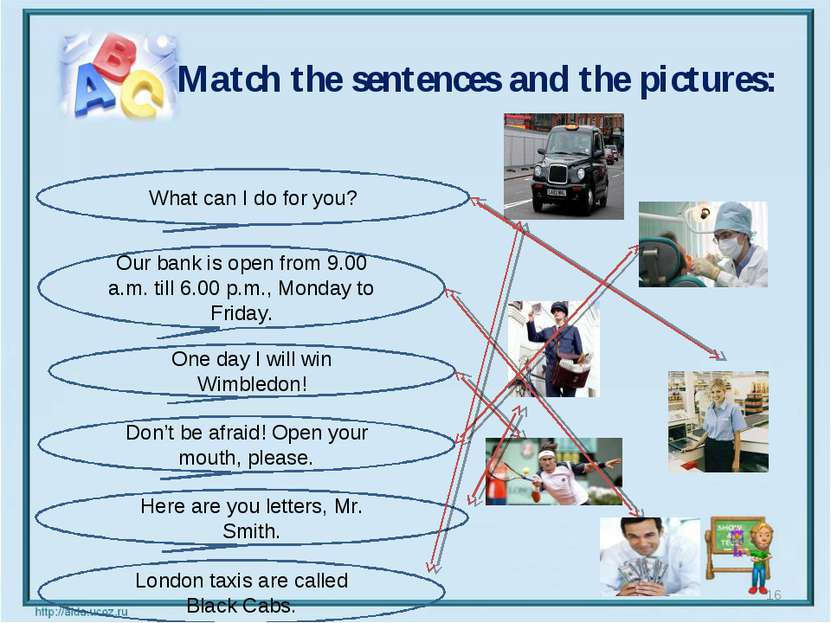 Match the sentences and the pictures: * What can I do for you? Our bank is op...