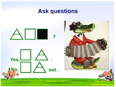 Ask questions ? Yes, . No, not .