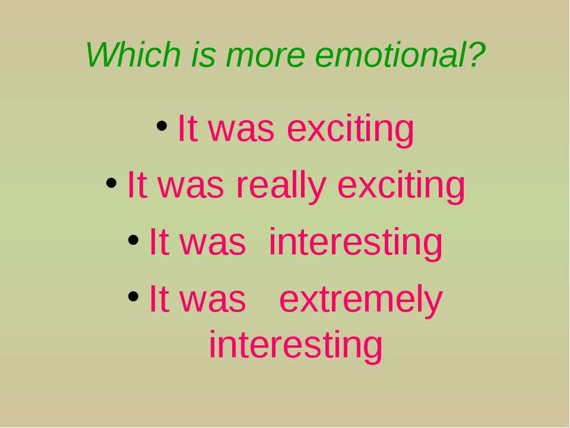 Which is more emotional? It was exciting It was really exciting It was intere...