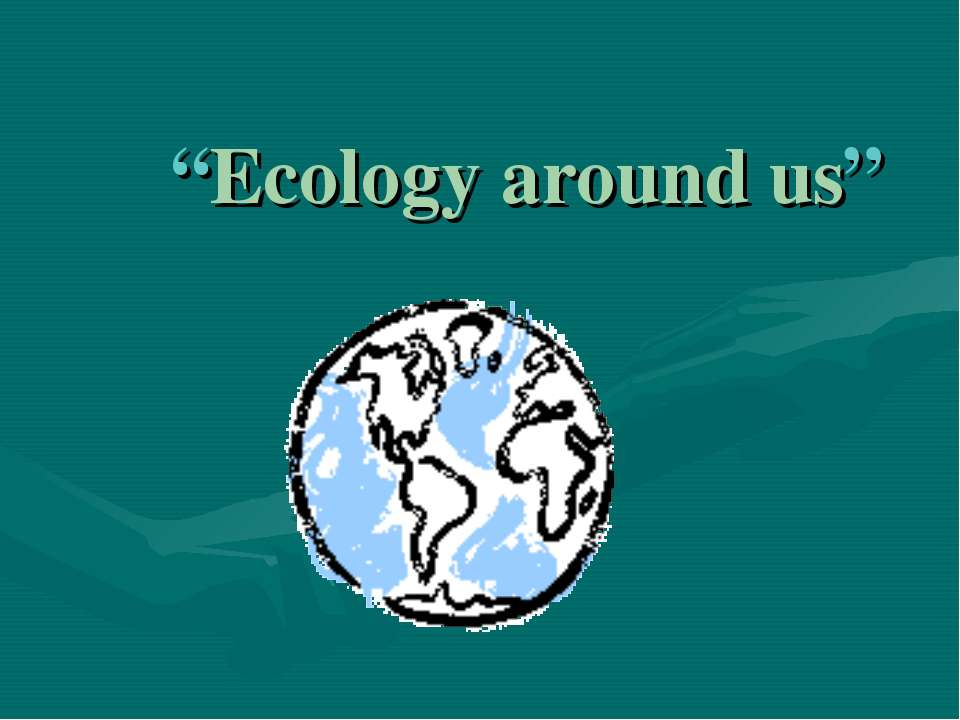 """Ecology around us"""