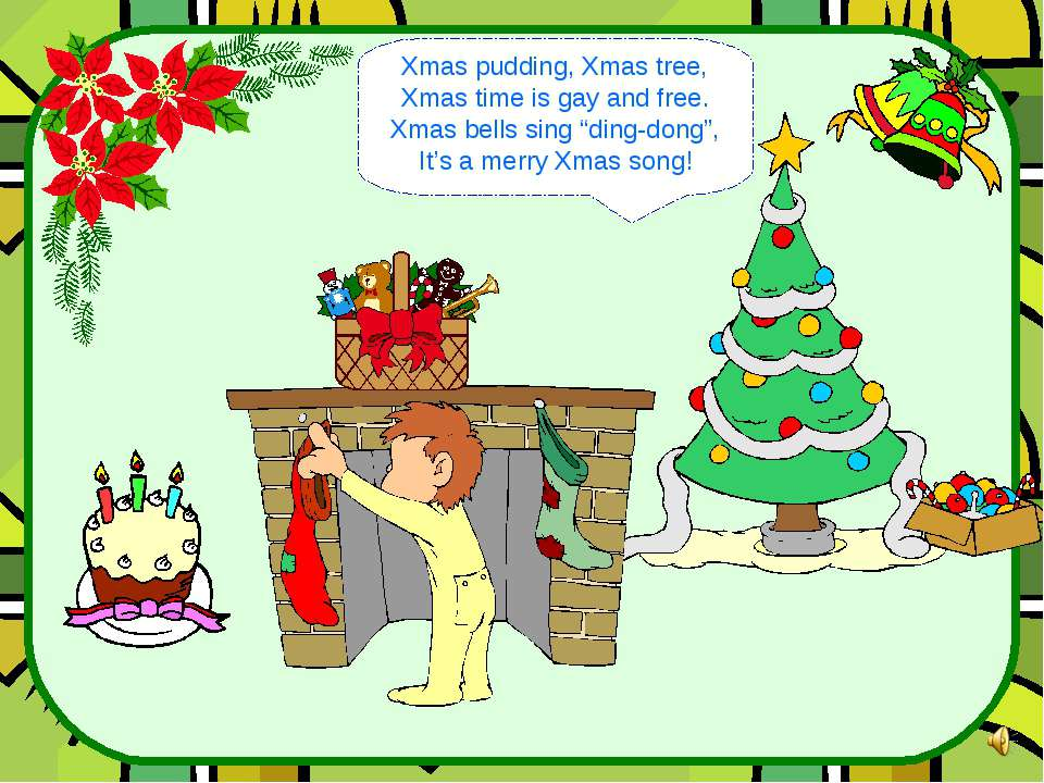 """Xmas pudding, Xmas tree, Xmas time is gay and free. Xmas bells sing """"ding-don..."""