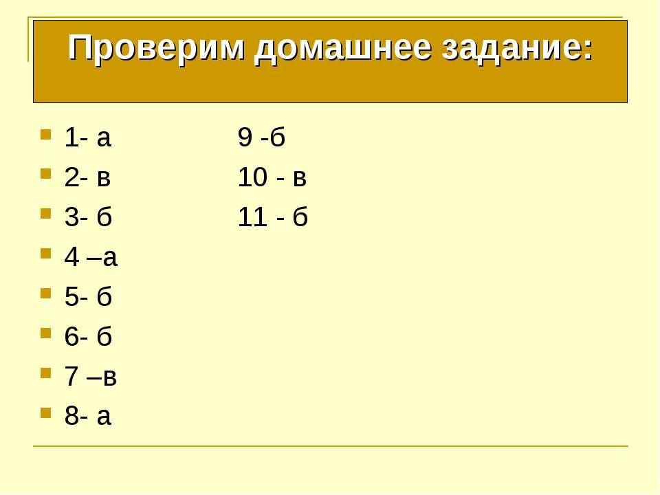 Проверим домашнее задание: 1- а 9 -б 2- в 10 - в 3- б 11 - б 4 –а 5- б 6- б 7...