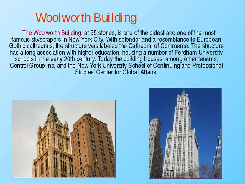 The Woolworth Building, at 55 stories, is one of the oldest and one of the mo...