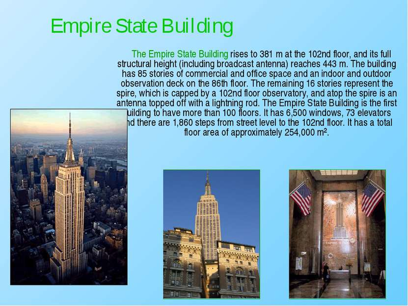 The Empire State Building rises to 381 m at the 102nd floor, and its full str...