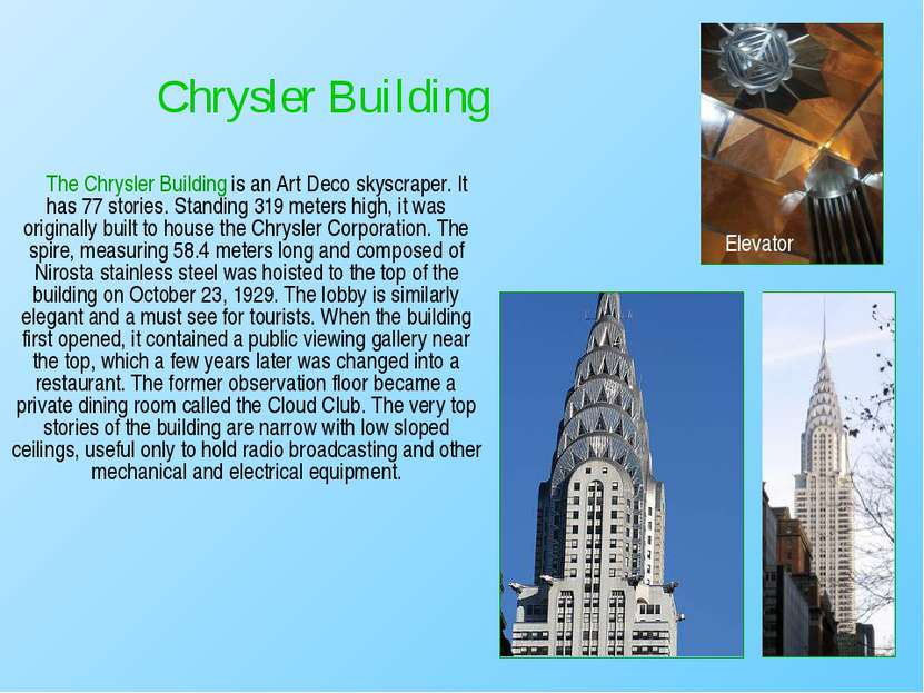The Chrysler Building is an Art Deco skyscraper. It has 77 stories. Standing ...