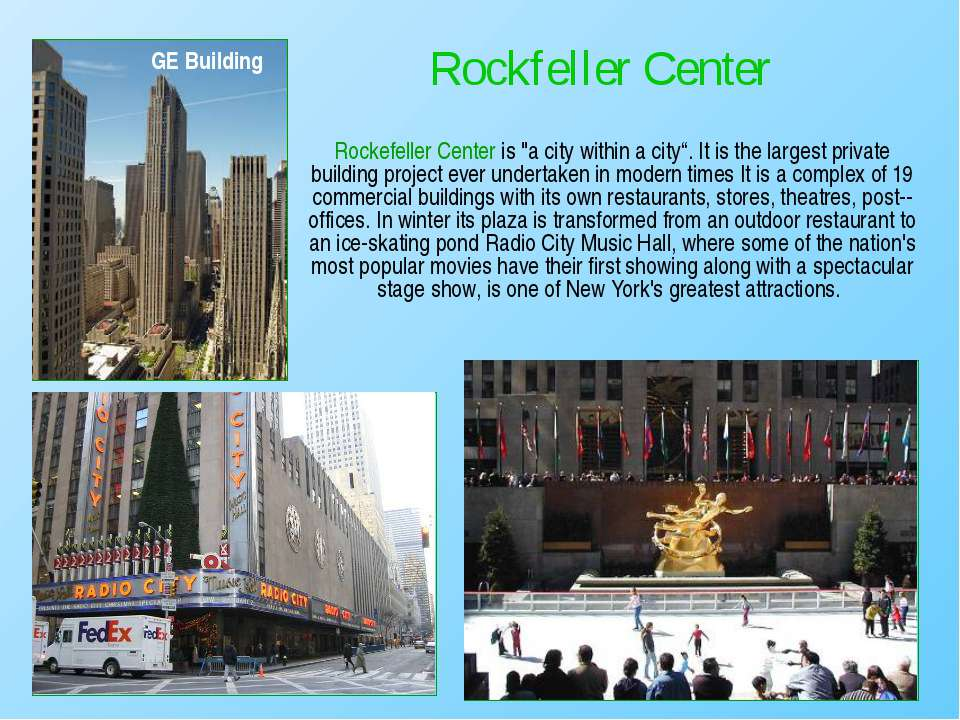 "Rockefeller Center is ""a city within a city"". It is the largest private build..."