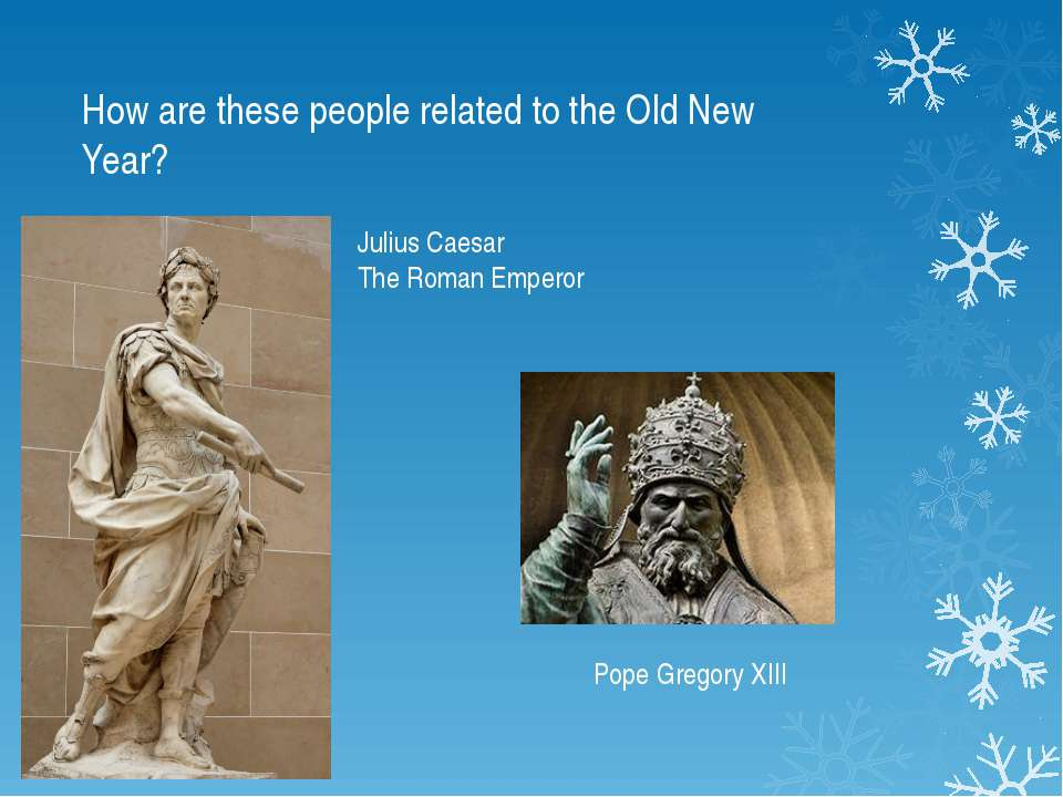 How are these people related to the Old New Year? Julius Caesar The Roman Emp...