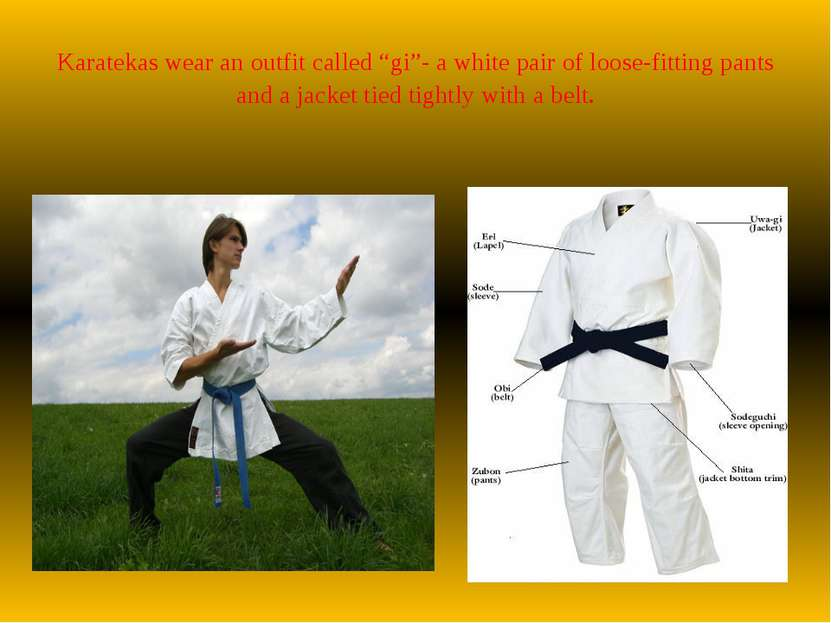"Karatekas wear an outfit called ""gi""- a white pair of loose-fitting pants and..."