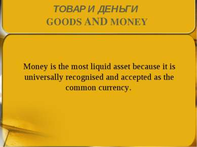 Money is the most liquid asset because it is universally recognised and accep...