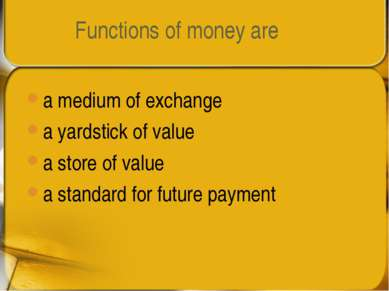 Functions of money are a medium of exchange a yardstick of value a store of v...
