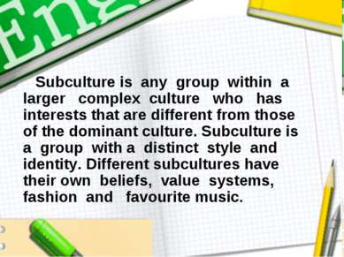Subculture is any group within a larger complex culture who has interests tha...