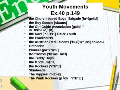 Youth Movements Ex.40 p.149 the Church-based Boys` Brigade [brɪ'geɪd] the Boy...
