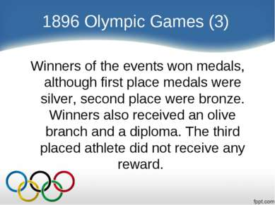 1896 Olympic Games (3) Winners of the events won medals, although first place...
