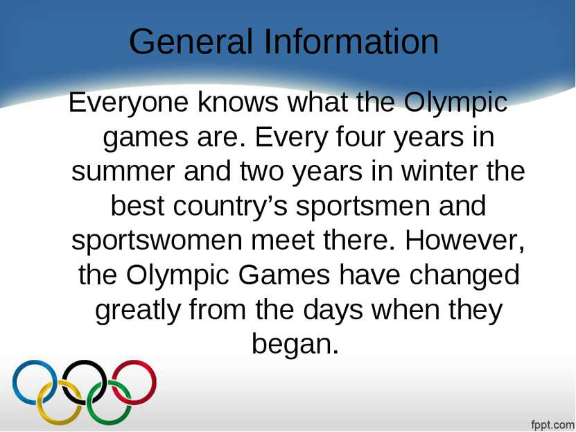 General Information Everyone knows what the Olympic games are. Every four yea...