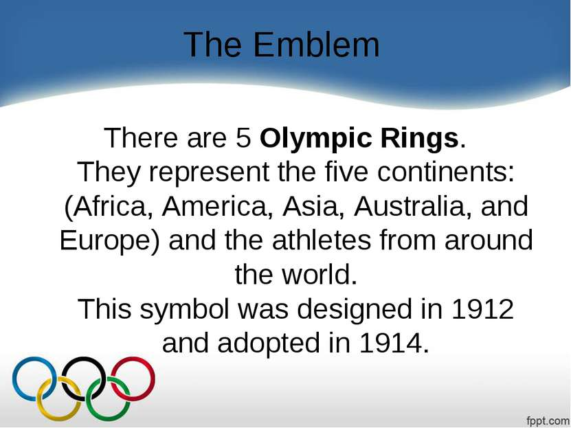 The Emblem There are 5 Olympic Rings. They represent the five continents: (Af...
