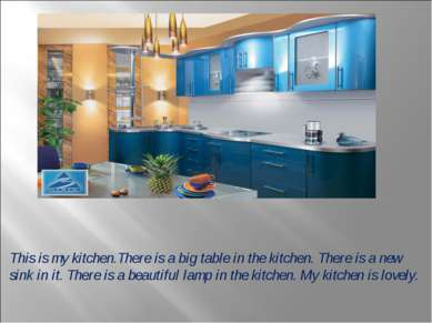 This is my kitchen.There is a big table in the kitchen. There is a new sink i...