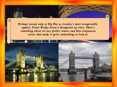 Perhaps second only to Big Ben as London's most recognizable symbol, Tower Br...