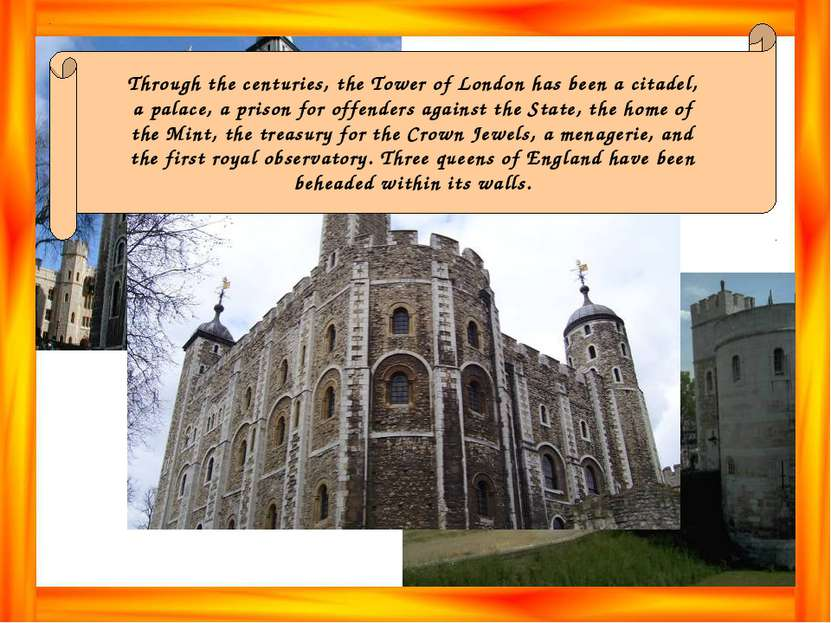Through the centuries, the Tower of London has been a citadel, a palace, a pr...