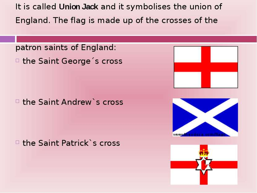 It is called Union Jack and it symbolises the union of England. The flag is m...