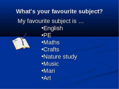 What's your favourite subject? My favourite subject is … English PE Maths Cra...