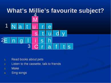 What's Millie's favourite subject? Read books about pets Listen to the casset...