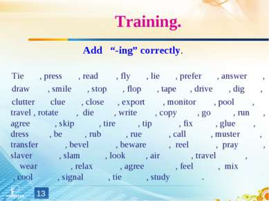 "Training. Add ""-ing"" correctly. Tie , press , read , fly , lie , prefer , ans..."