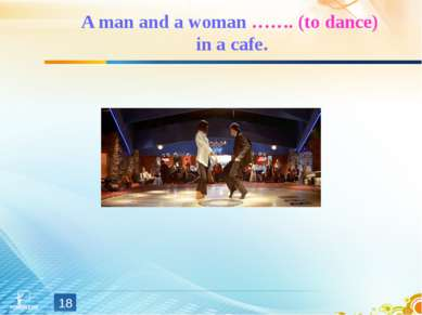 A man and a woman ……. (to dance) in a cafe. *