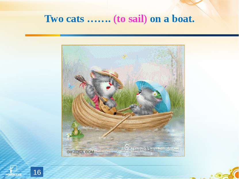 Two cats ……. (to sail) on a boat. *