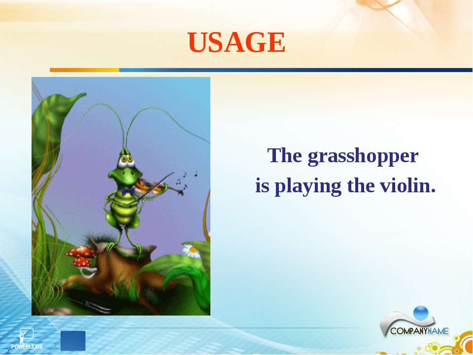 USAGE The grasshopper is playing the violin.