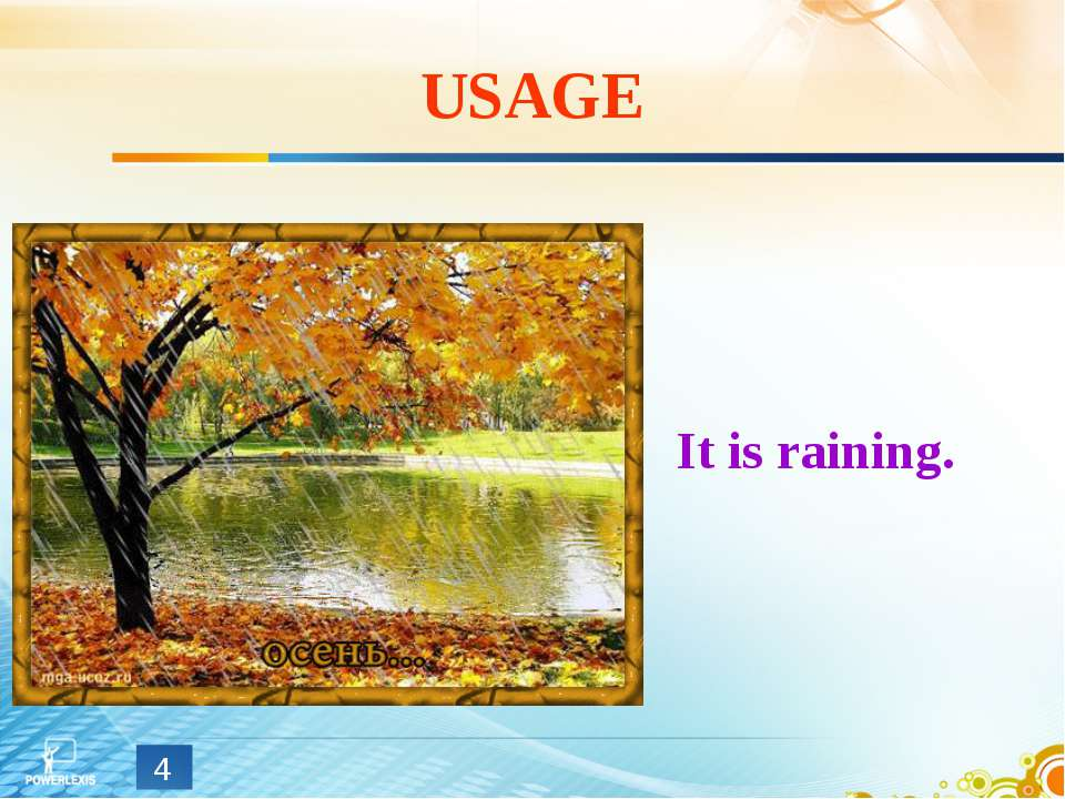 USAGE It is raining. *