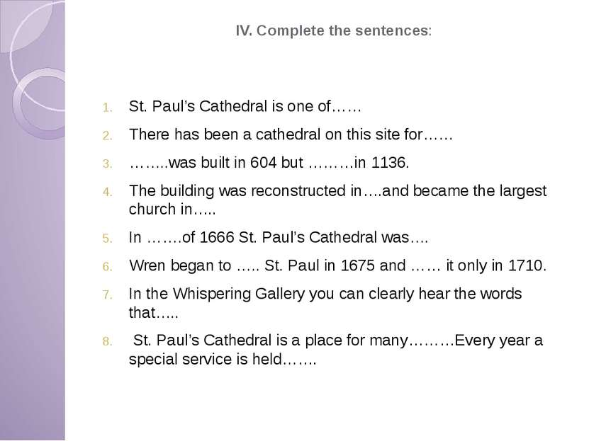 IV. Complete the sentences: St. Paul's Cathedral is one of…… There has been a...