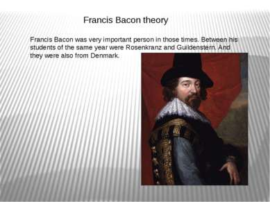 Francis Bacon theory Francis Bacon was very important person in those times. ...