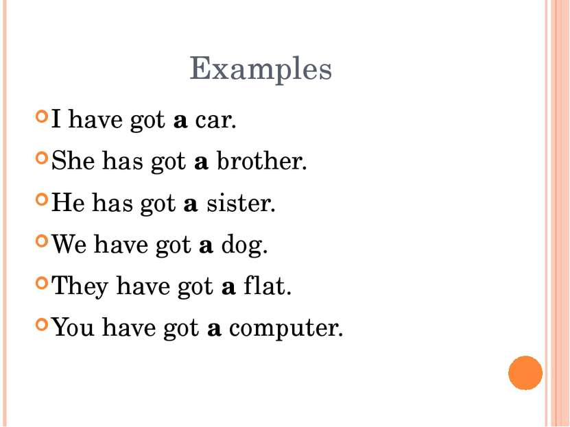 Examples I have got a car. She has got a brother. He has got a sister. We hav...