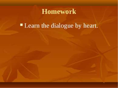 Homework Learn the dialogue by heart.