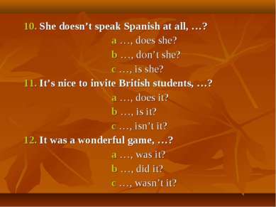 10. She doesn't speak Spanish at all, …? a …, does she? b …, don't she? c …, ...