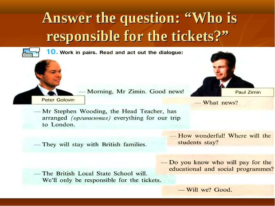 "Answer the question: ""Who is responsible for the tickets?"""