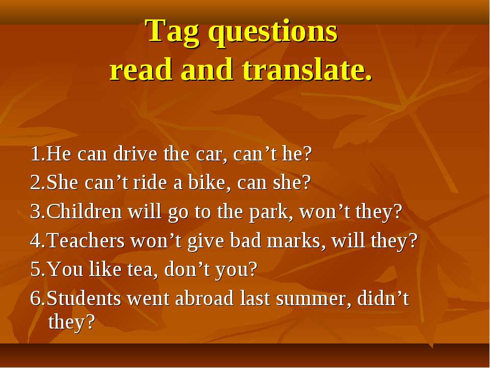 Tag questions read and translate. 1.He can drive the car, can't he? 2.She can...